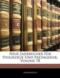 Neue Jahrbücher Für Philologie Und Paedagogik, Achtundsiebzigster Band