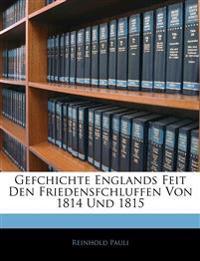 Gefchichte Englands Feit Den Friedensfchluffen Von 1814 Und 1815