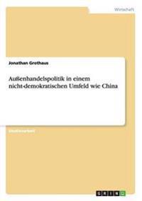 Auenhandelspolitik in Einem Nicht-Demokratischen Umfeld Wie China