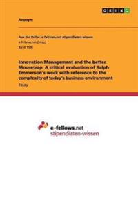 Innovation Management and the Better Mousetrap. a Critical Evaluation of Ralph Emmerson's Work with Reference to the Complexity of Today's Business Environment