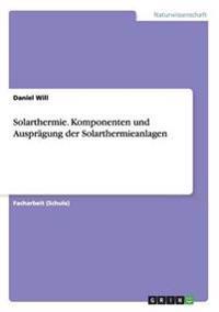 Solarthermie. Komponenten und Ausprägung der Solarthermieanlagen