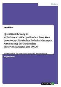 Qualitatssicherung in Wohnbereichsubergreifenden Projekten Gerontopsychiatrischer Facheinrichtungen. Anwendung Der Nationalen Expertenstandards Des Dnqp
