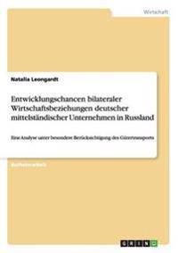 Entwicklungschancen Bilateraler Wirtschaftsbeziehungen Deutscher Mittelstandischer Unternehmen in Russland