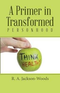 A Primer in Transformed Personhood