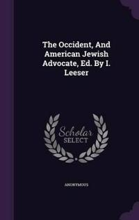 The Occident, and American Jewish Advocate, Ed. by I. Leeser