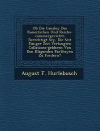 Ob Die Canzley Des Kaiserlichen Und Reichs-cammergerichts Berechtigt Sey, Die Seit Einiger Zeit Verlangten Collations-geb¿hren Von Den Klagenden Parth