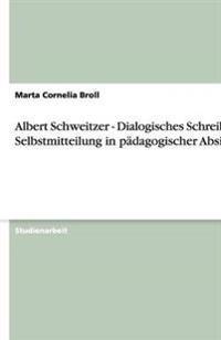 Albert Schweitzer - Dialogisches Schreiben: Selbstmitteilung in Padagogischer Absicht