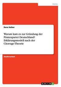 Warum Kam Es Zur Grundung Der Piratenpartei Deutschland? Erklarungsmodell Nach Der Cleavage-Theorie