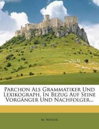 Parchon Als Grammatiker Und Lexikograph, In Bezug Auf Seine Vorgänger Und Nachfolger...