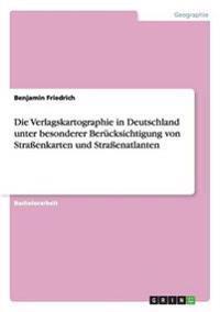 Die Verlagskartographie in Deutschland Unter Besonderer Berucksichtigung Von Straenkarten Und Straenatlanten