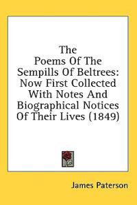 The Poems Of The Sempills Of Beltrees: Now First Collected With Notes And Biographical Notices Of Their Lives (1849)