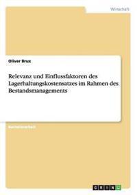 Relevanz Und Einflussfaktoren Des Lagerhaltungskostensatzes Im Rahmen Des Bestandsmanagements