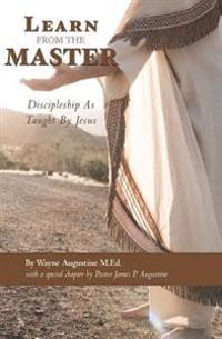 Learn from the Master: Discipleship as Taught by Jesus