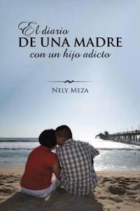El Diario De Una Madre Con Un Hijo Adicto