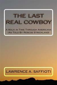 The Last Real Cowboy: An Anecdotal Biography
