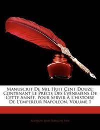 Manuscrit De Mil Huit Cent Douze: Contenant Le Précis Des Événemens De Cette Année, Pour Servir À L'histoire De L'empereur Napoléon, Volume 1
