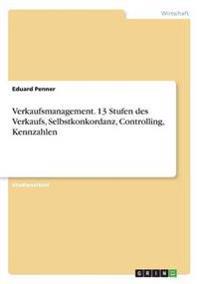 Verkaufsmanagement. 13 Stufen des Verkaufs, Selbstkonkordanz, Controlling, Kennzahlen
