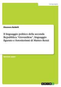 """Il Linguaggio Politico Della Seconda Repubblica. """"Giovanilese,"""" Linguaggio Figurato E Forestierismi Di Matteo Renzi"""