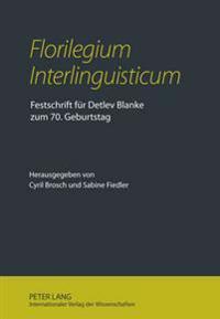 -Florilegium Interlinguisticum-: Festschrift Fuer Detlev Blanke Zum 70. Geburtstag