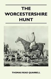 The Worcestershire Hunt Compiled From Old Original Sources - With 125 Illustrations and Three Maps