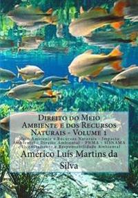 Direito Do Meio Ambiente E DOS Recursos Naturais - Volume 1: Meio Ambiente E Recursos Naturais - Impacto Ambiental - Direito Ambiental - Pnma - Sisnam