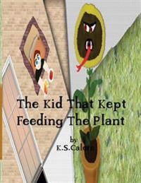 The Kid That Kept Feeding the Plant