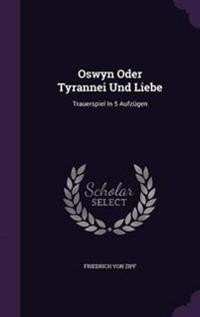 Oswyn Oder Tyrannei Und Liebe