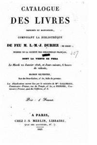 Catalogue Des Livres Imprimes Et Manuscrits, Composant La Bibliotheque de Feu M. L.M.J. Duriez (de Lille) Dont La Vente Se Fera Le 22 Janvier 1828, Et