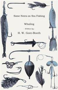 Some Notes On Sea Fishing - Whaling