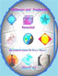 Mysteries and Prophecies Revealed- Ma Cocba Te Cuma (the Book of Wisdom)