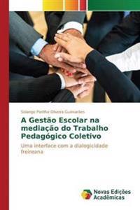 A Gestao Escolar Na Mediacao Do Trabalho Pedagogico Coletivo
