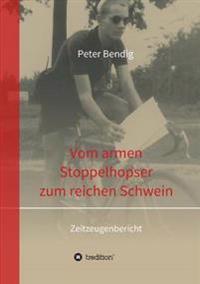 Peter Bendig - Vom Armen Stoppelhopser Zum Reichen Schwein