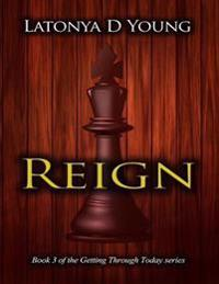 Reign - Book 3 of the Getting Through Today series