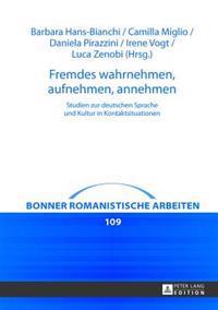 Fremdes Wahrnehmen, Aufnehmen, Annehmen: Studien Zur Deutschen Sprache Und Kultur in Kontaktsituationen