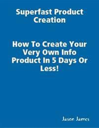 Superfast  Product Creation, Create Your Own Info Product In 5 Days or Less !