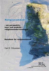 Religionsdidaktik -om perspektiv, teori och praktik i religionsundervisning.