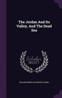 The Jordan and Its Valley, and the Dead Sea