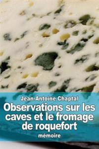 Observations Sur Les Caves Et Le Fromage de Roquefort
