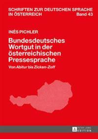 Bundesdeutsches Wortgut in Der Oesterreichischen Pressesprache: Von «abitur» Bis «zicken-Zoff»