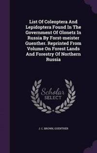 List of Coleoptera and Lepidoptera Found in the Government of Olonetz in Russia by Forst-Meister Guenther. Reprinted from Volume on Forest Lands and Forestry of Northern Russia