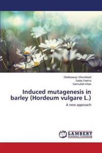 Induced Mutagenesis in Barley (Hordeum Vulgare L.)