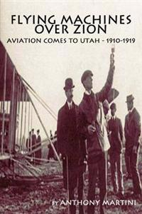 Flying Machines Over Zion: Aviation Comes To Utah, 1910-1919