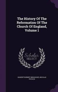 The History of the Reformation of the Church of England, Volume 1