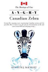 The Musings of One A-N-G-R-Y Canadian Zebra