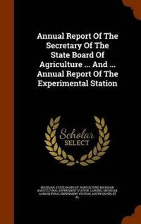 Annual Report of the Secretary of the State Board of Agriculture ... and ... Annual Report of the Experimental Station