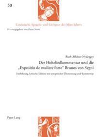 Der Hoheliedkommentar Und Die «Expositio de Muliere Forte» Brunos Von Segni: Einfuehrung, Kritische Edition Mit Synoptischer Uebersetzung Und Kommenta