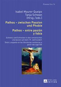 Pathos - Zwischen Passion Und Phobie / Pathos - Entre Pasion y Fobia: Schmerz Und Schrecken in Den Romanischen Literaturen Seit Dem 19. Jahrhundert /