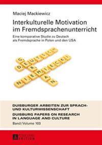 Interkulturelle Motivation Im Fremdsprachenunterricht: Eine Komparative Studie Zu Deutsch ALS Fremdsprache in Polen Und Den USA