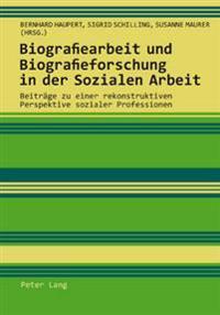Biografiearbeit Und Biografieforschung in Der Sozialen Arbeit: Beitraege Zu Einer Rekonstruktiven Perspektive Sozialer Professionen