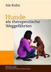 Hunde ALS Therapeutische Weggefaehrten: Gespraeche Mit Experten Ueber Therapiebegleithunde Im Therapeutischen Kontext in Theorie Und Praxis